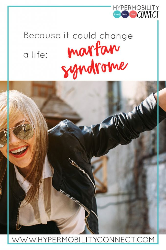 because it could change a life: marfan syndrome